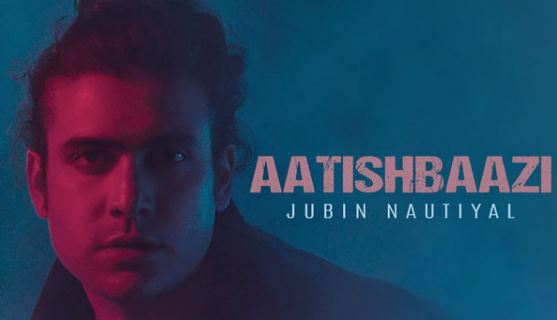 Aatishbaazi Jubin Nautiyal Lyrics